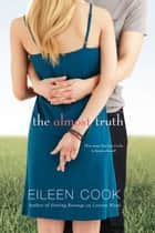 The Almost Truth ebook by Eileen Cook