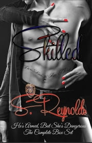 Skilled: He's Armed But She's Dangerous (The Complete Series) - Skilled: Serial Series ebook by S. Reynolds