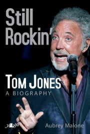 Still Rockin - Tom Jones - Tom Jones - A Biography ebook by Aubrey Malone