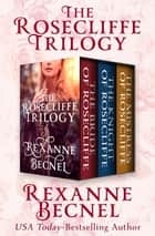 The Rosecliffe Trilogy - The Bride of Rosecliffe, The Knight of Rosecliffe, and The Mistress of Rosecliffe eBook by Rexanne Becnel
