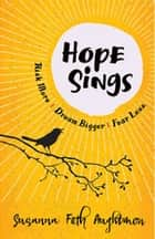 Hope Sings - Risk More. Dream Bigger. Fear Less. ebook by Susanna Foth Aughtmon