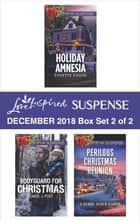 Harlequin Love Inspired Suspense December 2018 - Box Set 2 of 2 - Holiday Amnesia\Bodyguard for Christmas\Perilous Christmas Reunion eBook by Lynette Eason, Carol J. Post, Laurie Alice Eakes