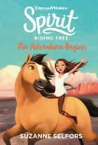 Spirit Riding Free: The Adventure Begins ebook by Suzanne Selfors