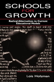 Schools for Growth - Radical Alternatives To Current Education Models ebook by Lois Holzman