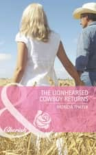 The Lionhearted Cowboy Returns (Mills & Boon Romance) (The Randell Brotherhood, Book 4) eBook by Patricia Thayer