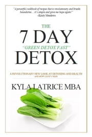 "The ""7"" Day Detox - The 21 Day Green-Detox Fast ebook by Kyla Latrice, MBA"