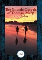 The Gnostic Gospels of Thomas, Mary, and John - With Linked Table of Contents 電子書 by Saint Thomas the Apostle