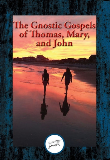 The Gnostic Gospels of Thomas, Mary, and John - With Linked Table of Contents eBook by Saint Thomas the Apostle