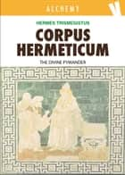 Corpus Hermeticum - The Divine Pymander ebook by Hermes Trismegistus, John Everard