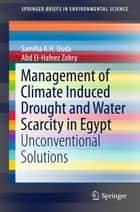 Management of Climate Induced Drought and Water Scarcity in Egypt - Unconventional Solutions ebook by Samiha A.H. Ouda, Abd El-Hafeez Zohry