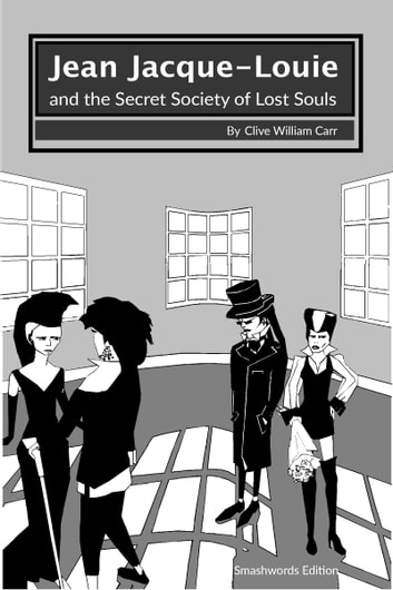 Jean Jacque-Louie and the Secret Society of Lost Souls ebook by Clive Carr
