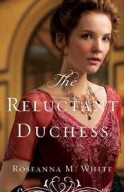 The Reluctant Duchess (Ladies of the Manor Book #2) ebook by Roseanna M. White