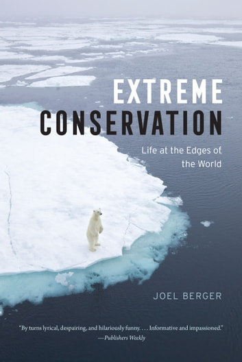 Extreme Conservation - Life at the Edges of the World ebook by Joel Berger