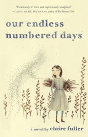 Our Endless Numbered Days: A Novel ebook by Claire Fuller