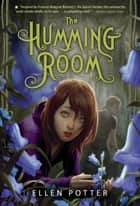 The Humming Room - A Novel Inspired by the Secret Garden ebook by Ellen Potter