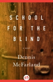 School for the Blind - A Novel ebook by Dennis McFarland