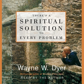There's A Spiritual Solution to Every Problem audiobook by Wayne W. Dyer