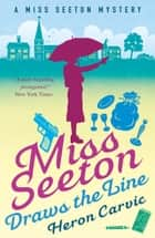 Miss Seeton Draws the Line eBook by Heron Carvic