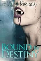 Bound by Destiny ebook by Elaine Pierson