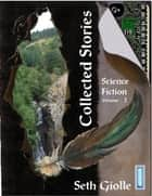 Collected Stories: Science Fiction 3 ebook by Seth Giolle
