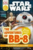 DK Readers L2: Star Wars: The Adventures of BB-8 - Discover BB-8's Secret Mission ebook by David Fentiman