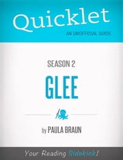Quicklet on Glee Season 2 (CliffsNotes-like Summary, Analysis, and Commentary) ebook by Paula  Braun