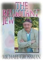 The Reluctant Jew ebook by Michael Grossman