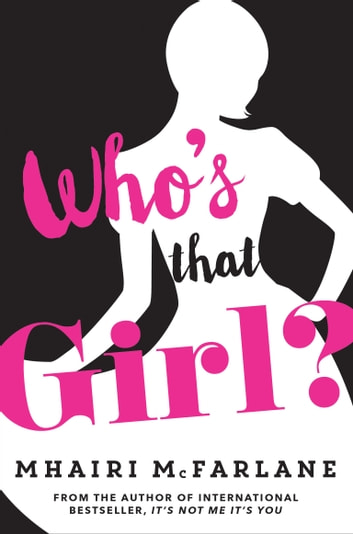 Who's That Girl?: A laugh-out-loud sparky romcom! ebook by Mhairi McFarlane