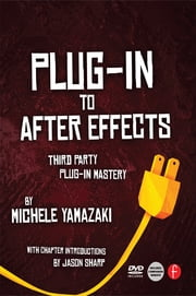 Plug-in to After Effects - The Essential Guide to the 3rd Party Plug-ins ebook by Michele Yamazaki