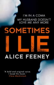 Sometimes I Lie: A psychological thriller with a killer twist you'll never forget ebook by Alice Feeney