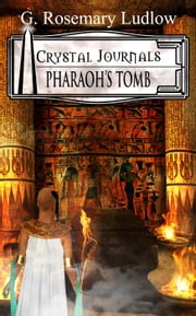 Pharaoh's Tomb - Crystal Journals, #2 ebook by G.Rosemary Ludlow
