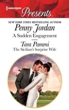 A Sudden Engagement & The Sicilian's Surprise Wife ebook by Penny Jordan, Tara Pammi