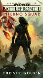 Battlefront II: Inferno Squad (Star Wars) ebook by Christie Golden