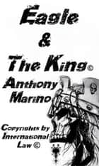 Eagle & The King ebook by Anthony Marino