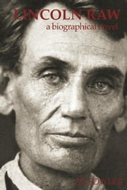 Lincoln Raw: A Biographical Novel ebook by DL Fowler