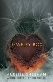 Jewelry Box - A Collection of Histories ebook by Aurelie  Sheehan