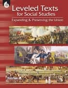 Leveled Texts for Social Studies: Expanding and Preserving the Union ebook by Housel, Debra J.