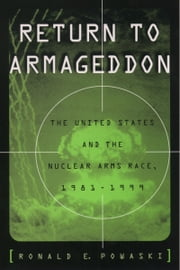 Return to Armageddon: The United States and the Nuclear Arms Race, 1981-1999 ebook by Ronald E. Powaski