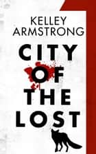 City of the Lost: Part One ebook by Kelley Armstrong