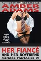 Her Fiancé And Her Boyfriend ebook by Amber Adams