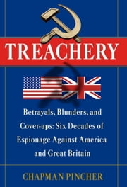 Treachery - Betrayals, Blunders, and Cover-ups: Six Decades of Espionage Against America and Great Britain ebook by Chapman Pincher