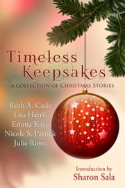 Timeless Keepsakes - A Collection of Christmas Stories ebook by Ruth A. Casie, Lita Harris, Emma Kaye,...