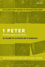1 Peter: An Introduction and Study Guide - Reading against the Grain ebook by Elisabeth Schüssler Fiorenza