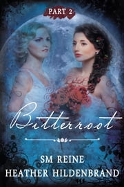 Bitterroot, Part 2 ebook by Heather Hildenbrand,SM Reine