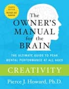 Creativity: The Owner's Manual ebook by Pierce Howard