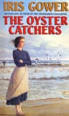 The Oyster Catchers ebook by Iris Gower