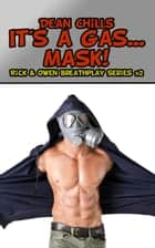 It's a Gas ... Mask! - Rick and Owen Breathplay, #2 ebook by