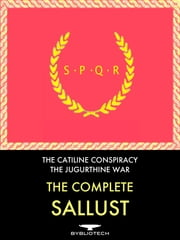 The Complete Sallust - The Catiline Conspiracy and the Jugurthine War ebook by Sallust