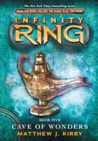 Infinity Ring 5: Cave of Wonders ebook by Matthew J. Kirby