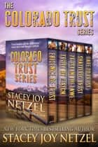 Colorado Trust Series Boxed Set (Romantic Suspense, Books 1-5) ebook by Stacey Joy Netzel